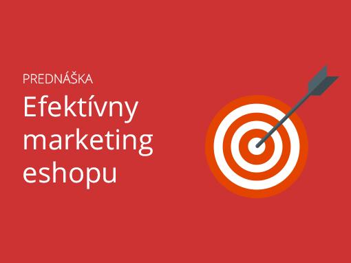 Efektívny marketing eshopu - prednáška